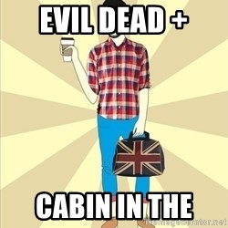 KavkavHipster - Evil Dead +  Cabin in the
