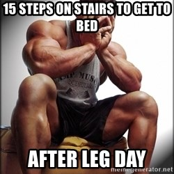 Bodybuilder problems - 15 steps on stairs to get to bed after leg day