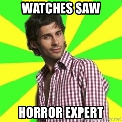 Know-it-all wannabe Randy - watches saw horror expert