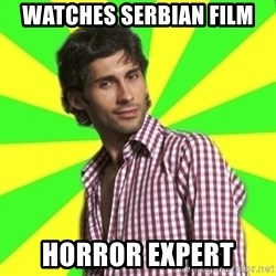 Know-it-all wannabe Randy - watches serbian film horror expert