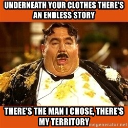 Fat Guy - Underneath your clothes there's an endless story There's the man i chose, there's my Territory