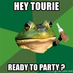 Foul Bachelor Frog (Alcoholic Anon) - Hey tourie ready to party ?