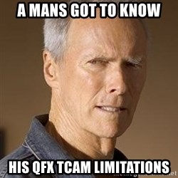 Clint Eastwood - a mans got to know  his qfx tcam limitations