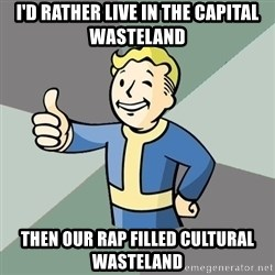 Fallout Boy - I'd rather live in the capital wasteland Then our rap filled cultural wasteland