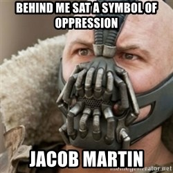 Bane - Behind me sat a symbol of oppression jacob martin