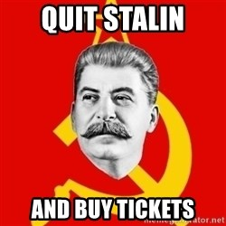 Stalin Says - QUIT STALIN AND BUY TICKETS
