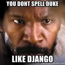 Django - You dont spell duke Like Django
