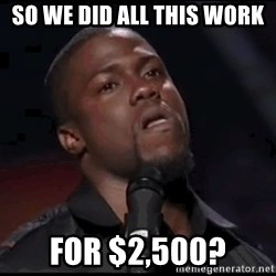 kevin hart playoffs - so we did all this work for $2,500?