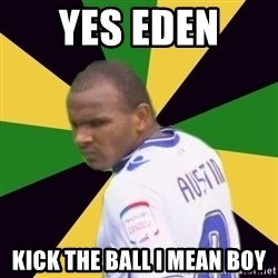 Rodolph Austin - YES EDEN  KICK THE BALL I MEAN BOY