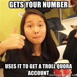 friendzoning brdgt - gets your number uses it to get a troll Quora account