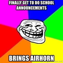 Trollface - finally get to do school announcements brings airhorn