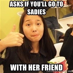 friendzoning brdgt - Asks if you'll go to sadies with her friend