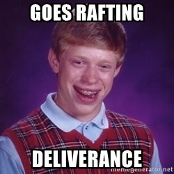 Bad Luck Brian - goes rafting deliverance
