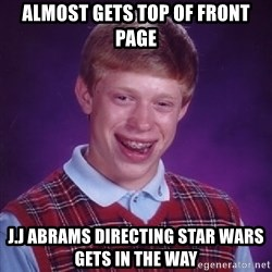 Bad Luck Brian - almost gets top of front page j.j abrams directing star wars gets in the way