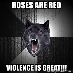 Insanity Wolf - roses are red violence is great!!!