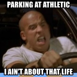 fast and furious - Parking at athletic I ain't about that life