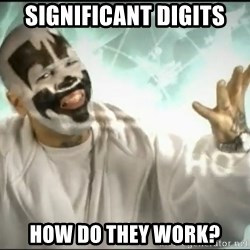 Insane Clown Posse - Significant digits how do they work?