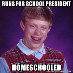Bad Luck Brian - runs for school president homeschooled