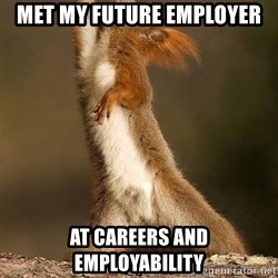 dramatic squirrel - met my future employer at careers and employability