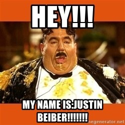 Fat Guy - HEY!!! MY NAME IS:JUSTIN BEIBER!!!!!!!