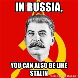 Stalin Says - in russia, you can also be like stalin