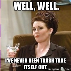 Karen Walker -  Well, well. I've never seen trash take itself out.