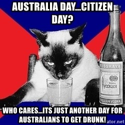 Alco-cat - australia day...citizen day? who cares...its just another day for australians to get drunk!