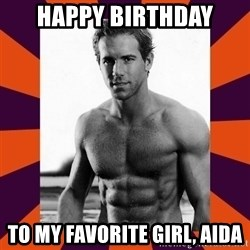hey girl ryan reynolds - Happy birthday to my favorite girl, Aida