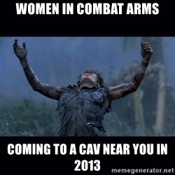 Platoon - WOmen in combat arms Coming to a CAV near you in 2013
