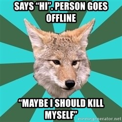 """AvPD Coyote - Says """"Hi"""". Person goes offline """"Maybe I should kill myself"""""""