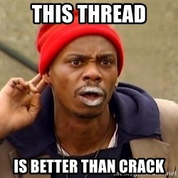 Tyrone Biggums - this thread is better than crack