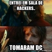 Never Have I Been So Wrong - Entrei em sala de hackers.. Tomaram dc