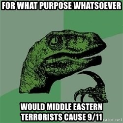 Philosoraptor - for what purpose whatsoever would middle eastern terrorists cause 9/11