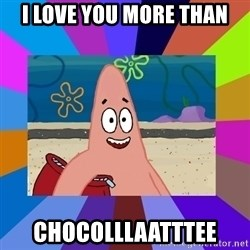 i love you - i lOVE YOU MORE THAN CHOCOLLLAATTTEE