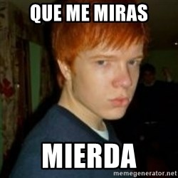 Flame_haired_Poser - Que me miras MIERDA