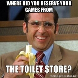 Toilet Store - where did you reserve your games from