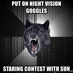 Insanity Wolf - put on night vision goggles staring contest with sun