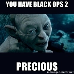 gollum - YOU HAVE BLACK OPS 2 PRECIOUS