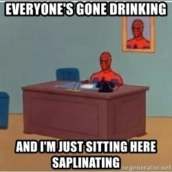 Spiderman Desk - Everyone's GONE drinking And I'm just sitting here Saplinating