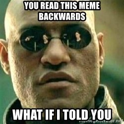 What If I Told You - you read this meme backwards what if i told you