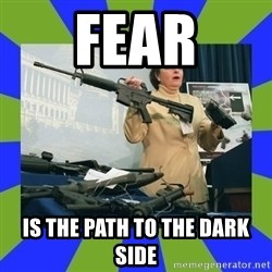 Dianne Feinstein - FEAR is the path to the dark side