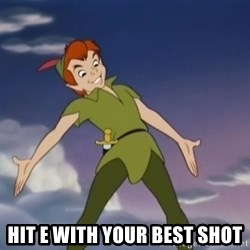 peter pan butt -  hit e with your best shot