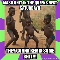 african kids dancing - Mash unit in The queens next saturday!! they gonna remix some shit!!!