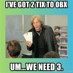 eddie money - I've got 2 tix to obx um...we need 3.
