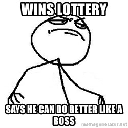 Like A Boss - wins lottery  says he can do better like a boss