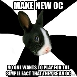 Roleplaying Rabbit - Make new OC No one wants to play for the simple fact that they're an oc