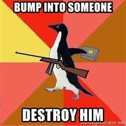 Socially Fed Up Penguin - Bump into someone Destroy him