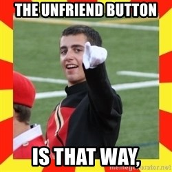lovett - the UNFRIEND button is that way,