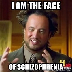 Alien guy - i am the face of Schizophrenia