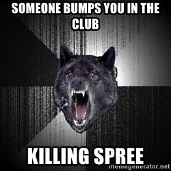 Insanity Wolf - Someone bumps you in the club killing spree